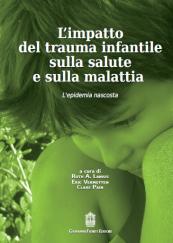 L'impatto del trauma infantile sulla salute e sulla malattia