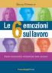 Le 6 emozioni sul lavoro