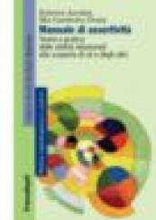 Manuale di assertività Teoria e pratica delle abilità relazionali: alla scoperta di sè e degli altri