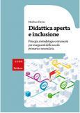 Didattica aperta e inclusione Principi, metodologie e strumenti per insegnanti della scuola primaria e secondaria