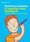 Le emozioni sono intelligenti Esercizi per allenare il cuore e la mente