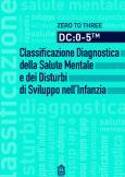 DC: 0-5. Classificazione Diagnostica della Salute Mentale e dei Disturbi di Sviluppo nell'Infanzia