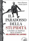 Il paradosso della stupidità Il potere e le trappole della stupidità nel mondo del lavoro