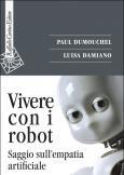 Vivere con i robot Saggio sull'empatia artificiale